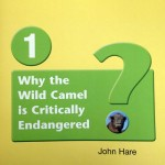 WHY THE WILD CAMEL IS CRITICALLY ENDANGERED by John Hare (paperback)